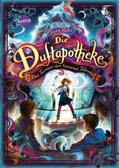 Das Turnier der tausend Talente / Die Duftapotheke Bd.4 - Ruhe, Anna