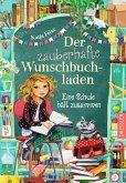 Eine Schule hält zusammen / Der zauberhafte Wunschbuchladen Bd.6