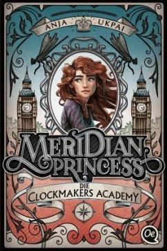 Die Clockmakers Academy / Meridian Princess Bd.1 - Ukpai, Anja