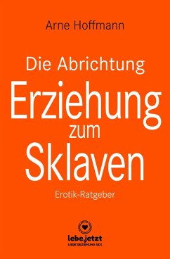 Die Abrichtung & Erziehung zum Sklaven   Erotischer Ratgeber (eBook, ePUB) - Hoffmann, Arne