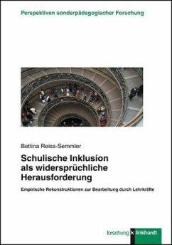 Schulische Inklusion als widersprüchliche Herausforderung - Reiss-Semmler, Bettina