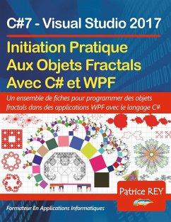 Initation Aux Objets Fractals Avec WPF et C#7 - Rey, Patrice