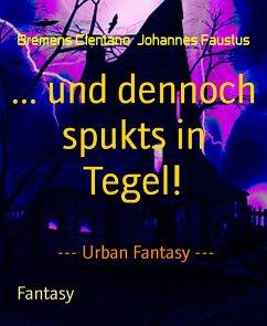 ... und dennoch spukts in Tegel! (eBook, ePUB) - Faustus, Bremens Clentano Johannes