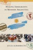Making Immigrants in Modern Argentina (eBook, ePUB)