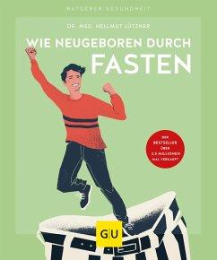 Wie neugeboren durch Fasten (eBook, ePUB) - Lützner, Hellmut