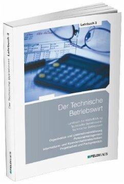 Der Technische Betriebswirt / Lehrbuch 3 - Schmidt, Elke H.; Glockauer, Jan; Beltz, Harald; Tolkmit, Gerhard; Wessel, Frank