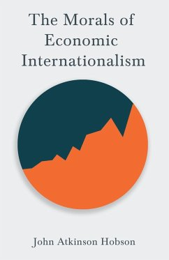 The Morals of Economic Internationalism - Hobson, John Atkinson