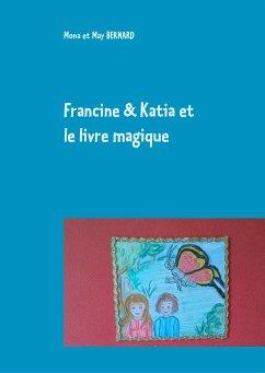 Francine et Katia et le livre magique - Bernard, Mona et May