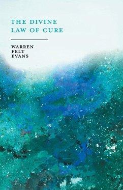 The Divine Law of Cure - Evans, Warren Felt