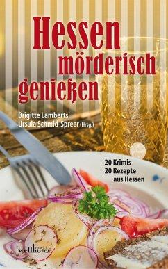 Hessen morderisch genie?en: 20 Krimis und 20 Rezepte aus Hessen