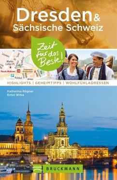Bruckmann Reiseführer Dresden & Sächsische Schweiz: Zeit für das Beste (eBook, ePUB) - Rögner, Katharina; Wrba, Ernst