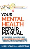 Your Mental Health Repair Manual: An Empowering, No-Nonsense Guide to Navigating Mental Health Care and Finding Treatments That Work for You (eBook, ePUB)