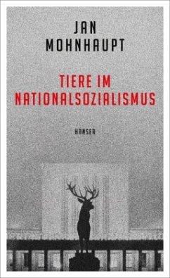 Tiere im Nationalsozialismus - Mohnhaupt, Jan