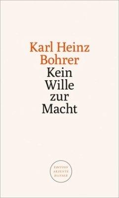 Kein Wille zur Macht - Bohrer, Karl Heinz