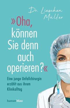 »Oha, können Sie denn auch operieren?« - Müller, Liesschen