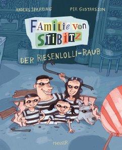 Der Riesenlolli-Raub / Familie von Stibitz Bd.1 - Sparring, Anders; Gustavsson, Per