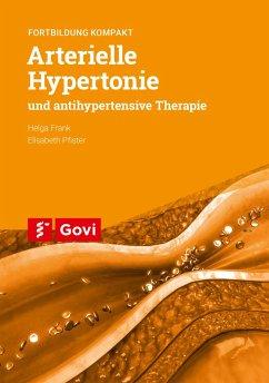 Arterielle Hypertonie und antihypertensive Therapie - Frank, Helga; Pfister, Elisabeth