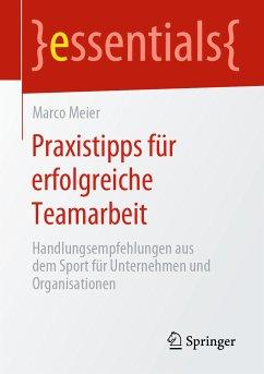 Praxistipps für erfolgreiche Teamarbeit (eBook, PDF) - Meier, Marco