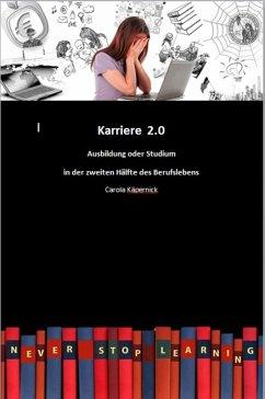 Karriere 2.0 - Ausbildung in der zweiten Hälfte des Berufslebens (eBook, ePUB) - Käpernick, Carola