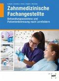 Zahnmedizinische Fachangestellte, Behandlungsassistenz, Patientenbetreuung nach Lernfeldern, m. eBook