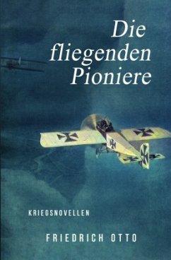 Die fliegenden Pioniere - Otto, Friedrich