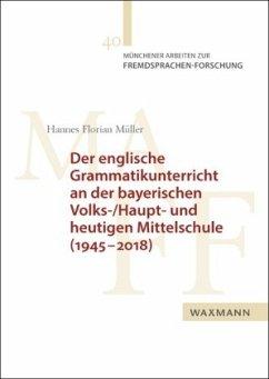 Der englische Grammatikunterricht an der bayerischen Volks-/Haupt- und heutigen Mittelschule (1945-2018) - Müller, Hannes Florian