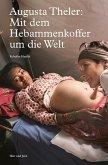 Augusta Theler - Mit dem Hebammenkoffer um die Welt