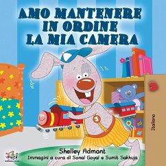 Amo mantenere in ordine la mia camera: I Love to Keep My Room Clean - Italian Edition