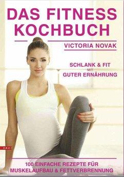 Das Fitness Kochbuch 100 einfache Rezepte für Muskelaufbau und Fettverbrennung schlank und fit mit guter Ernährung (eBook, ePUB) - Novak, Victoria