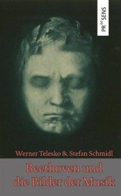 Beethoven und die Bilder der Musik - Telesko, Werner; Schmidl, Stefan