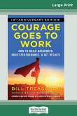Courage Goes to Work: How to Build Backbones, Boost Performance, and Get Results (16pt Large Print Edition)