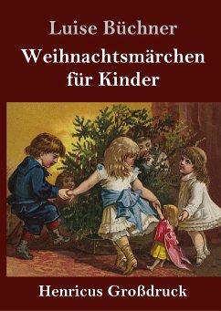 Weihnachtsmärchen für Kinder (Großdruck) - Büchner, Luise