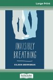 Invisibly Breathing (16pt Large Print Edition)