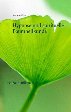Hypnose und spirituelle Baumheilkunde (eBook, ePUB)