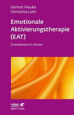 Emotionale Aktivierungstherapie (EAT) - Hauke, Gernot;Lohr, Christina