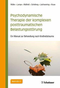 Psychodynamische Therapie der komplexen posttraumatischen Belastungsstörung - Wöller, Wolfgang; Lampe, Astrid; Schellong, Julia; Leichsenring, Falk; Kruse, Johannes; Mattheß, Helga