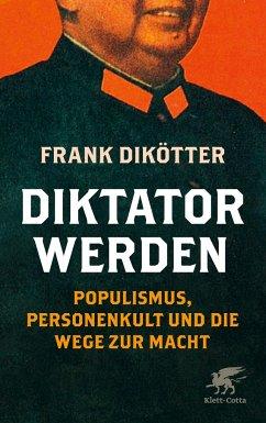 Diktator werden - Dikötter, Frank
