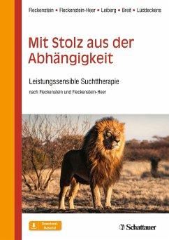 Mit Stolz aus der Abhängigkeit - Fleckenstein, Martin; Fleckenstein-Heer, Marlis; Leiberg, Susanne; Breit, Willi; Lüddeckens, Thomas