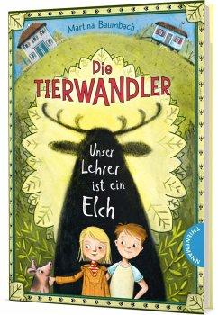 Unser Lehrer ist ein Elch / Die Tierwandler Bd.1 - Baumbach, Martina