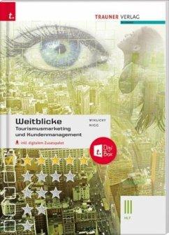 Weitblicke - Tourismusmarketing und Kundenmanagement III HLT, inkl. digitalem Zusatzpaket - Wiklicky, Felix; Nigg, Christina