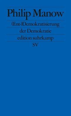 (Ent-)Demokratisierung der Demokratie - Manow, Philip