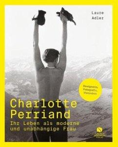 Charlotte Perriand - Ihr Leben als moderne und unabhängige Frau - Adler, Laure