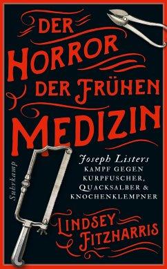 Der Horror der frühen Medizin - Fitzharris, Lindsey