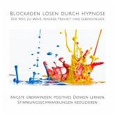 Blockaden lösen durch Hypnose: Der Weg zu mehr innerer Freiheit und Lebensfreude (MP3-Download)