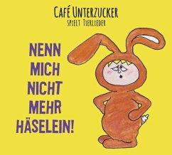 Nenn Mich Nicht Mehr Häselein! - Cafe Unterzucker