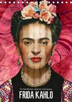 Frida Kahlo - Ich male Blumen, damit sie nicht sterben (Tischkalender 2020 DIN A5 hoch)