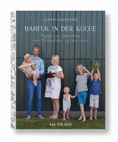 Barfuß in der Küche - Rezepte und Geschichten vom Familienleben auf dem Land - Schaumann, Claudia