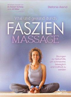 Vital und gesund durch Faszien-Massage - Arend, Stefanie