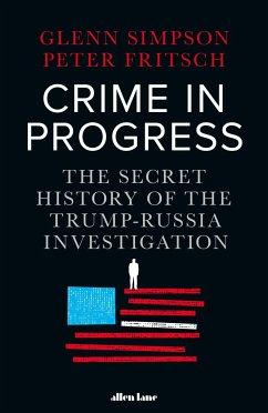 Crime in Progress - Simpson, Glenn; Fritsch, Peter