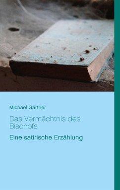 Das Vermächtnis des Bischofs (eBook, ePUB) - Gärtner, Michael